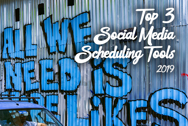 Top 3 Social Media Scheduling Tools 2019