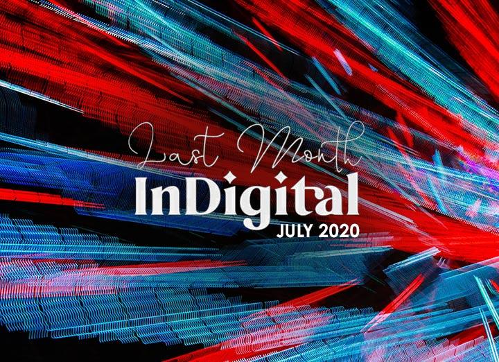 Last Month in Digital – Digital Sector in July 2020