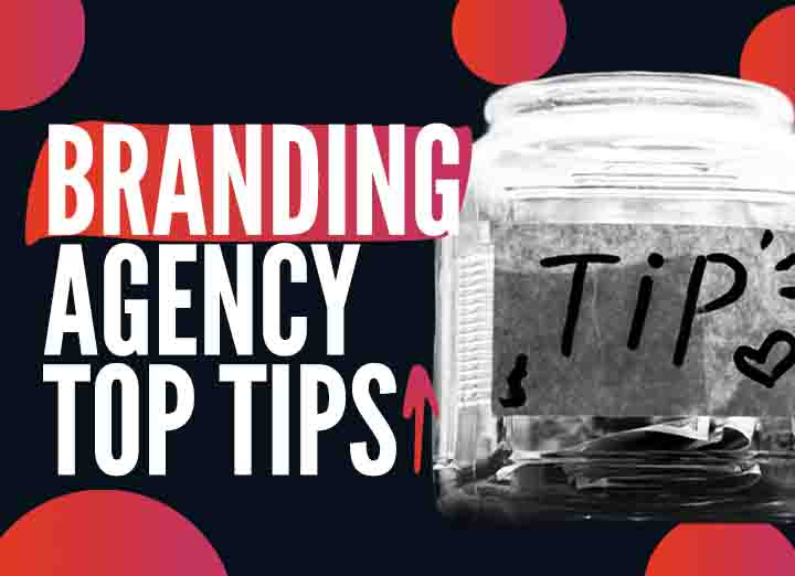 Branding Agency Top Tips – Your Brand