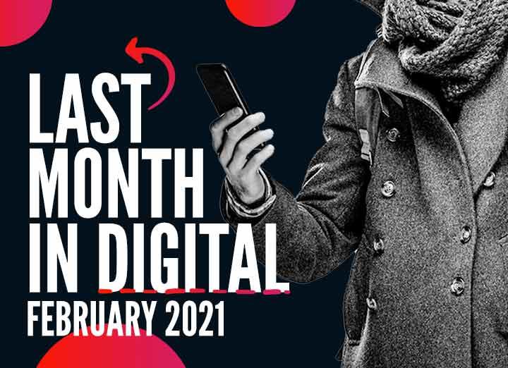 Last Month in Digital – Digital Sector in February 2021