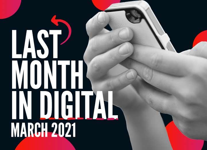 Last Month in Digital – Digital Sector in March 2021