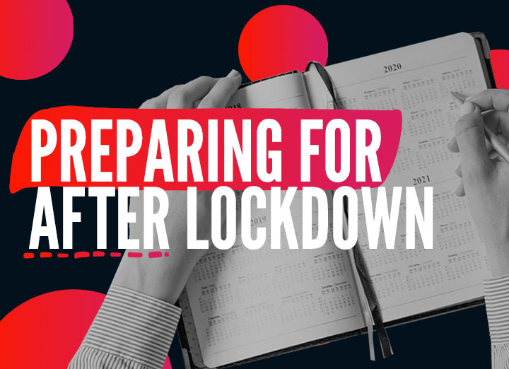 Preparing for After Lockdown