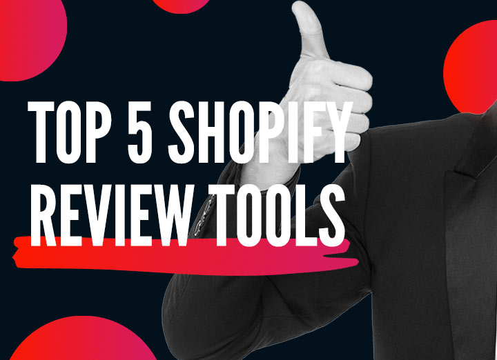 Top 5 Shopify Review Tools