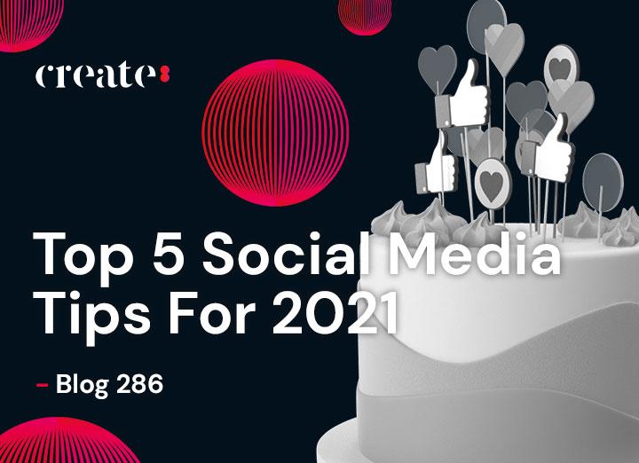 Top 5 Social Media Tips For 2021